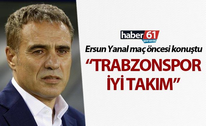 """Ersun Yanal: """"Trabzonspor iyi takım"""""""