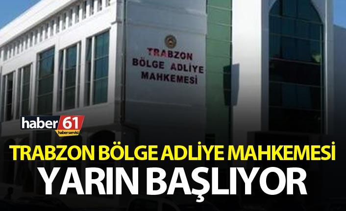 Trabzon Bölge Adliye Mahkemesi başlıyor