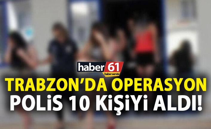 Trabzon'da operasyon! 10 kişiyi aldı!