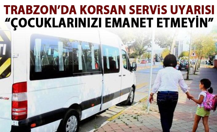 Trabzon'da korsan servis uyarısı: Çocuklarınızı emanet etmeyin!