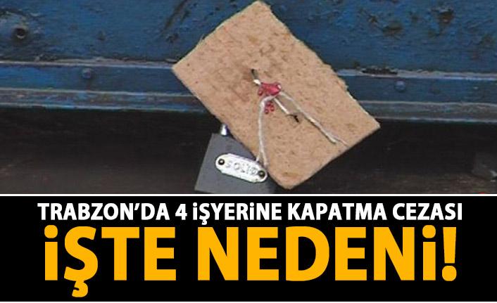 Trabzon'da 4 İşyeri mühürlendi! İşte nedeni!