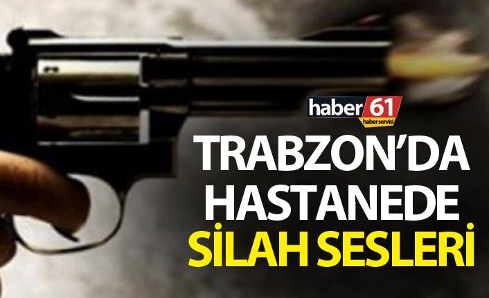 Trabzon'da hastanede silah sesleri