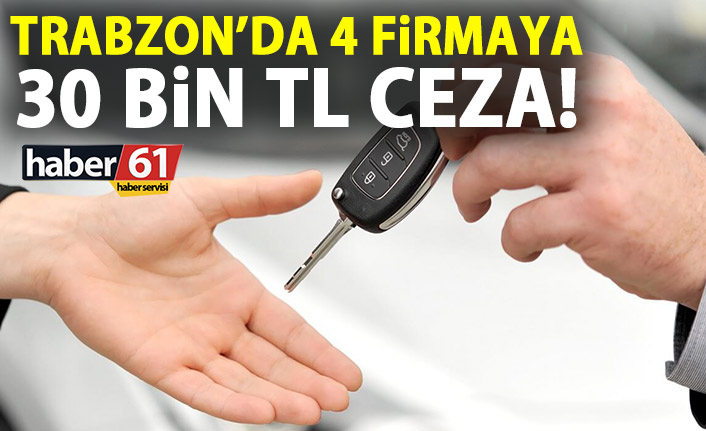 Trabzon'da araç kiralama firmalarına ceza yağdı
