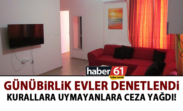 Trabzon'da kurallara uymayan günübirlik evlere ceza yağdı.