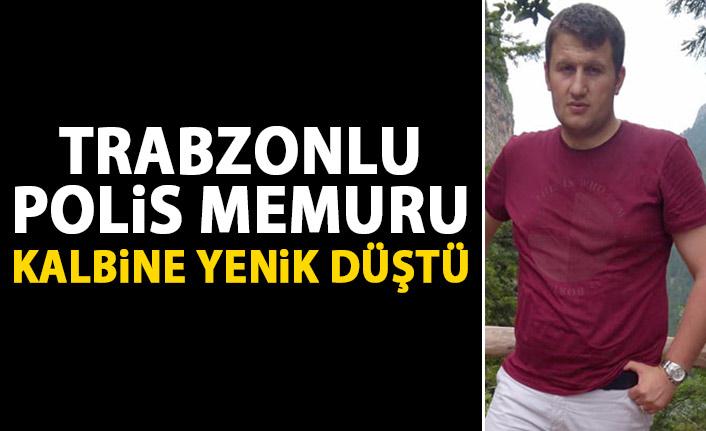 Trabzonlu polis memuru kalbine yenik düştü