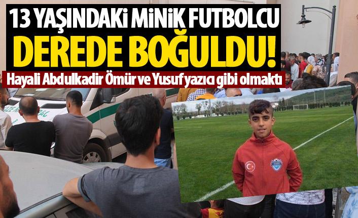 Trabzonspor seçmelerine katılmıştı! 13 yaşındaki minik futbolcu derede boğuldu