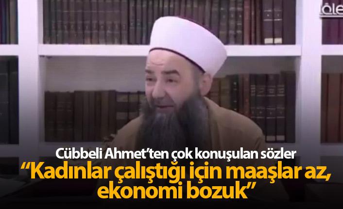 Cübbeli Ahmet: Kadınlar çalıştığı için maaşlar az, ekonomi bozuk