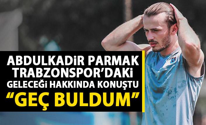 Sözleşmesi bitecek olan Abdulkadir Parmak Trabzonspor'daki geleceğini anlattı: Geç buldum!