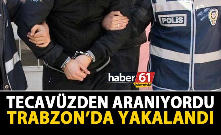 Tecavüzden aranıyordu, Trabzon'da yakalandı