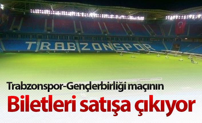 Trabzonspor Gençlerbirliği maçının biletleri satışa çıkıyor