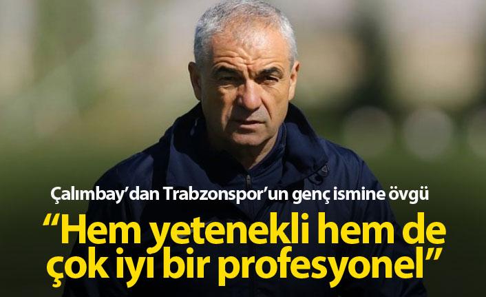 Çalımbay'dan Trabzonspor'un genç ismine övgü