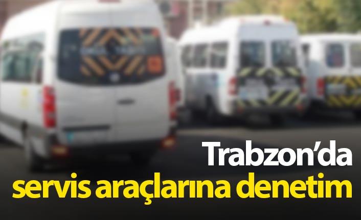 Trabzon'da servis araçlarına denetim