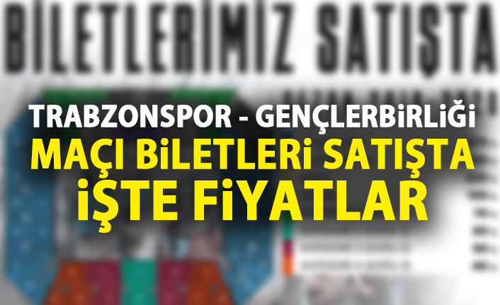 Trabzonspor - Gençlerbirliği maçı biletleri satışa çıktı