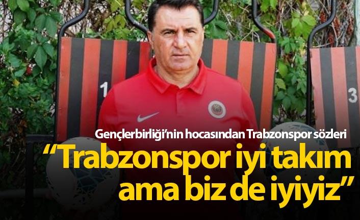 """""""Trabzonspor iyi takım ama biz de iyiyiz"""""""