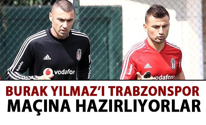 Burak Yılmaz'ı Trabzonspor maçına hazırlıyorlar.