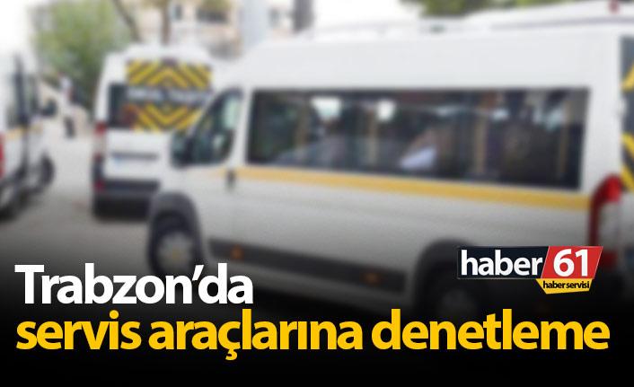 Trabzon'da servis araçları denetlendi