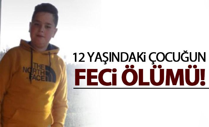 12 yaşındaki çocuğun feci ölümü