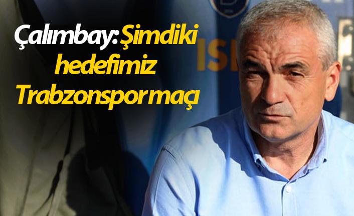 Çalımbay: Hedefimiz Trabzonspor maçı