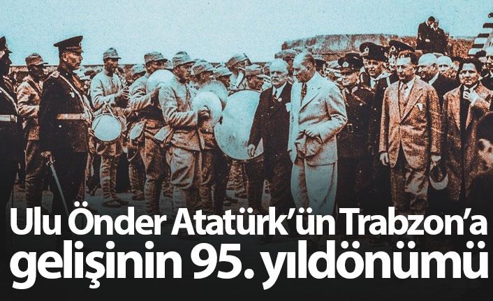 Bugün Atatürk'ün Trabzon'a gelişinin 95. yıldönümü