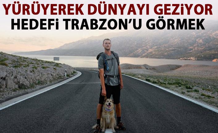 Dünyayı yürüyerek dolaşıyor! Hedefi Trabzon'u görmek!