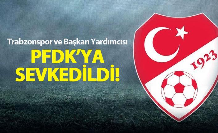 Trabzonspor ve Başkan Yardımcısı PFDK'lık!