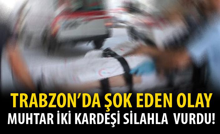 Trabzon'da şok eden olay! Muhtar iki kardeşi vurdu!