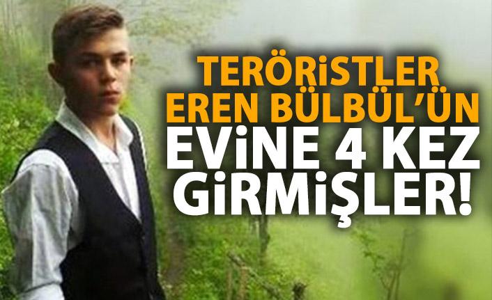Teröristler Eren Bülbül'ün evine 4 kez girmişler
