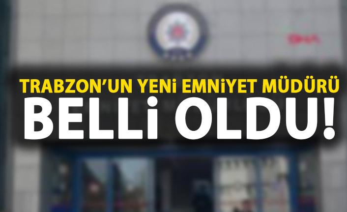 Trabzon'un yeni emniyet müdürü belli oldu
