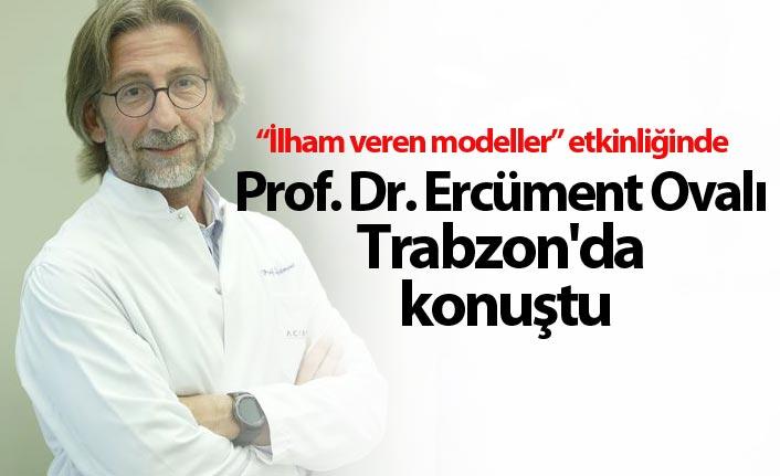 Prof. Dr. Ercüment Ovalı Trabzon'da konuştu