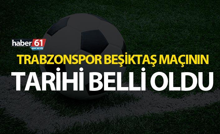 Trabzonspor Beşiktaş maçının tarihi belli oldu