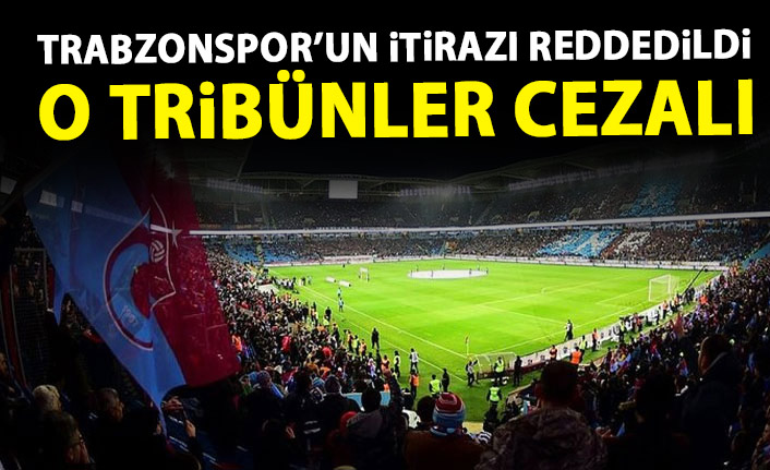 Trabzonspor'un itirazı reddedildi! O tribünler cezalı