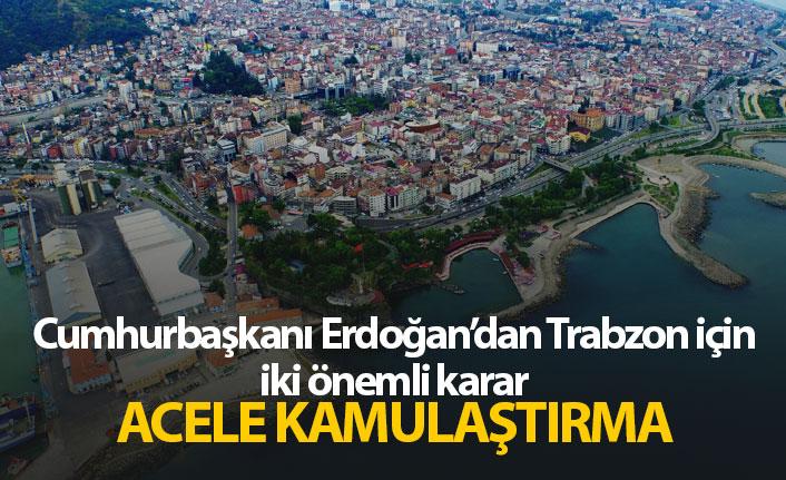 Erdoğan kararı verdi; Trabzon'da acele kamulaştırma
