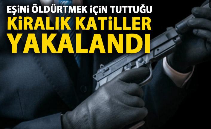 Eşini öldürmek için tuttuğu kiralık katiller yakalandı!