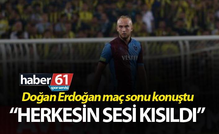 Doğan Erdoğan: Herkesin sesi kısıldı...