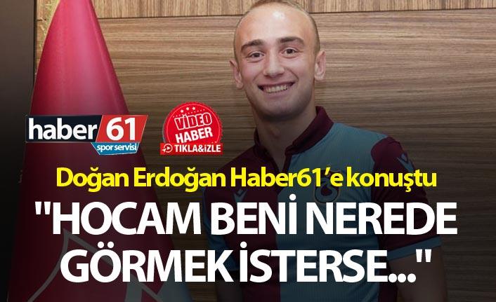 """Doğan Erdoğan: """"Hocam beni nerede görmek isterse..."""""""