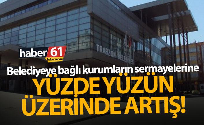 Trabzon'da belediye kurumlarının sermayeleri artırıldı