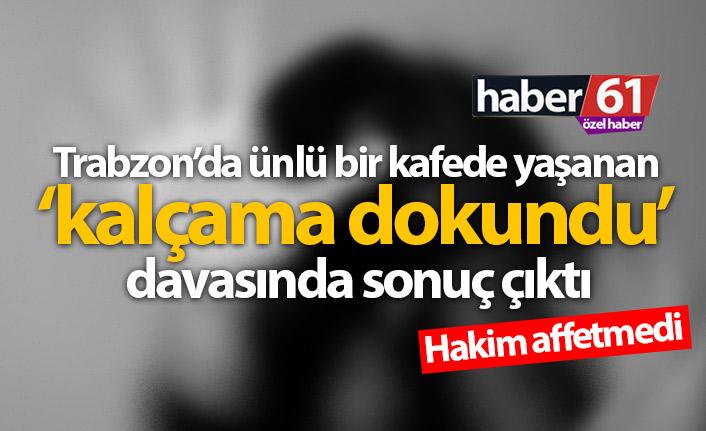 Trabzon'da 'kalçama dokundu' davasında sonuç çıktı