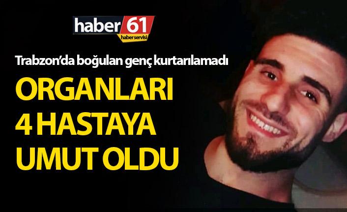 Trabzonlu genç kurtarılamadı, organları umut oldu