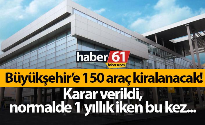 Trabzon Büyükşehir Belediyesi'ne 150 araç kiralayacak