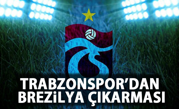 Trabzonspor'dan Brezilya çıkarması!