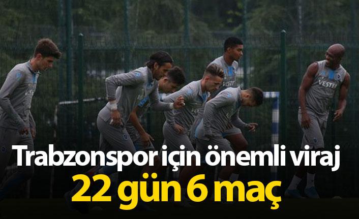 Trabzonspor için önemli viraj; 22 gün 6 maç