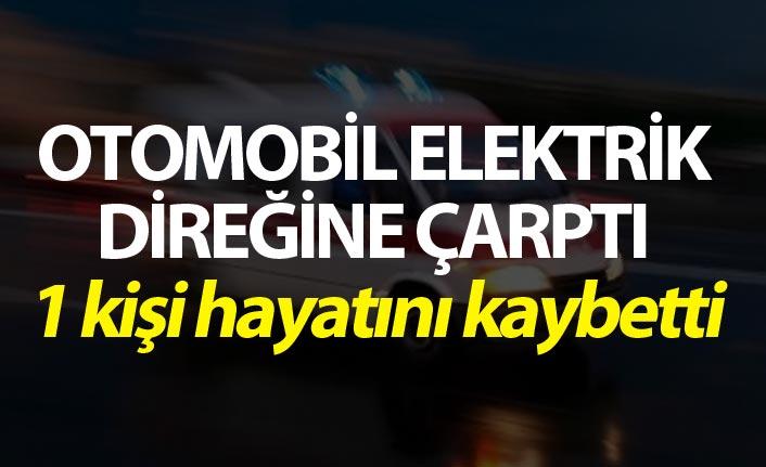 Otomobil elektrik direğine çarptı - 1 Ölü!