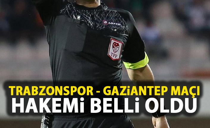 Trabzonspor- Gaziantep maçı hakemi belli oldu