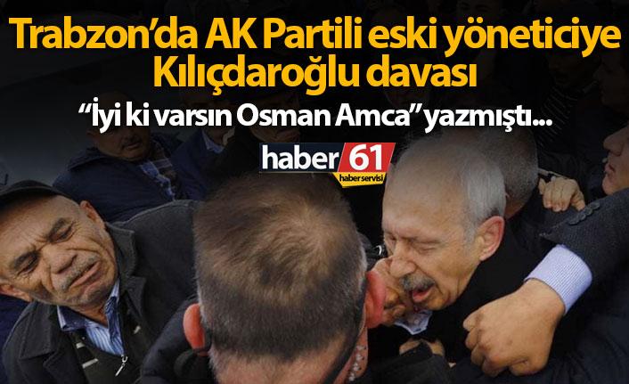 AK Partili eski yöneticiye Kılıçdaroğlu davası