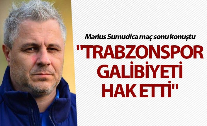 "Marius Sumudica: ""Trabzonspor galibiyeti hak etti"""