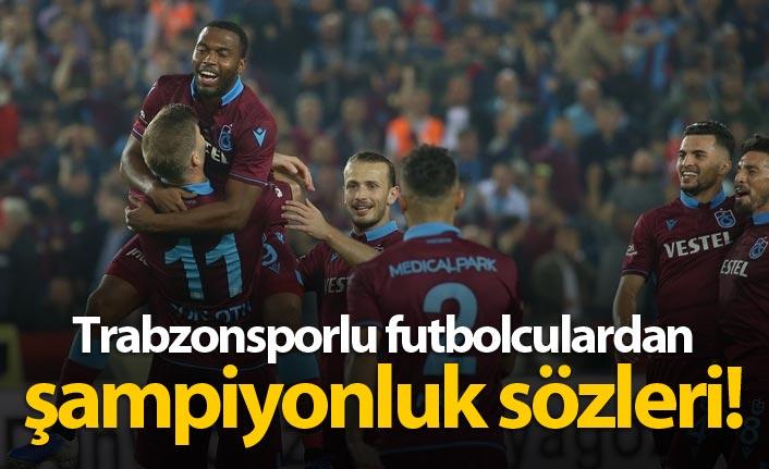 Trabzonsporlu futbolculardan şampiyonluk sözleri