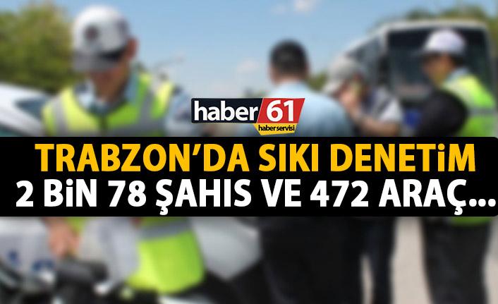 Trabzon'da kontroller devam ediyor! 2078 kişi 472 araç!
