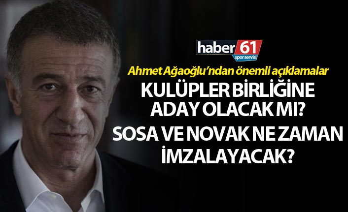 Ahmet Ağaoğlu'ndan önemli açıklama: Sosa, Novak ve Kulüpler birliği...