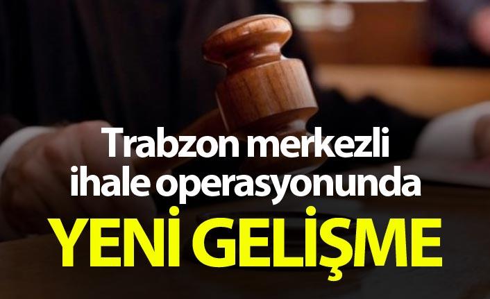 Trabzon merkezli ihale operasyonunda yeni gelişme