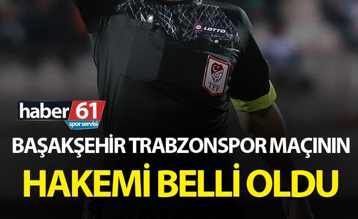 Başakşehir Trabzonspor maçının hakemi belli oldu